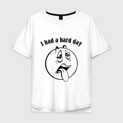 Мужская футболка хлопок Oversize I had a hard day