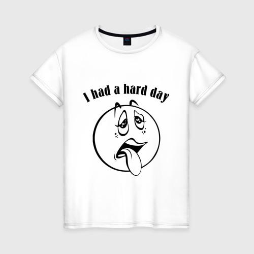 Женская футболка хлопок I had a hard day