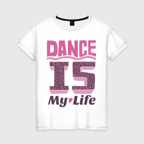 Женская футболка хлопок Dance is my life
