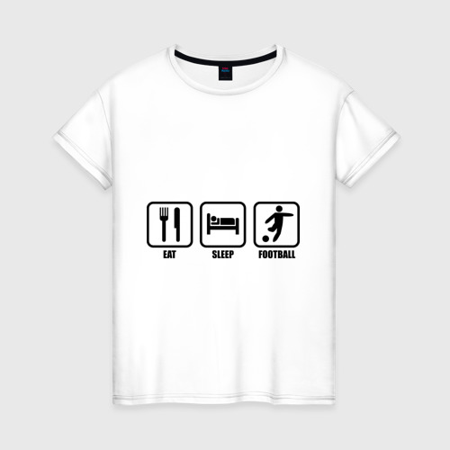 Женская футболка хлопок Eat Sleep Football (Еда, Сон, Футбол)
