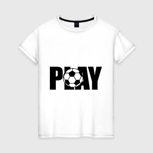 Женская футболка хлопок Играть в футбол