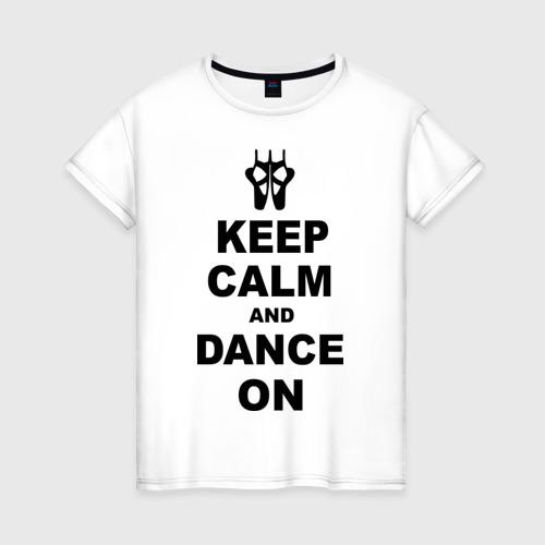 Женская футболка хлопок Keep calm and dance on