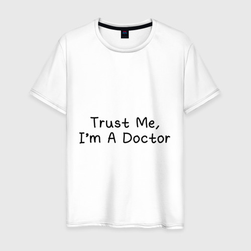 Мужская футболка хлопок Trust me, I'm A Doctor