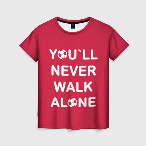 Женская футболка 3D YOU`LL NEVER WALK ALONE