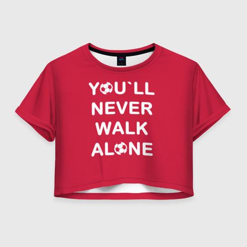 Женская футболка Crop-top 3D YOU`LL NEVER WALK ALONE