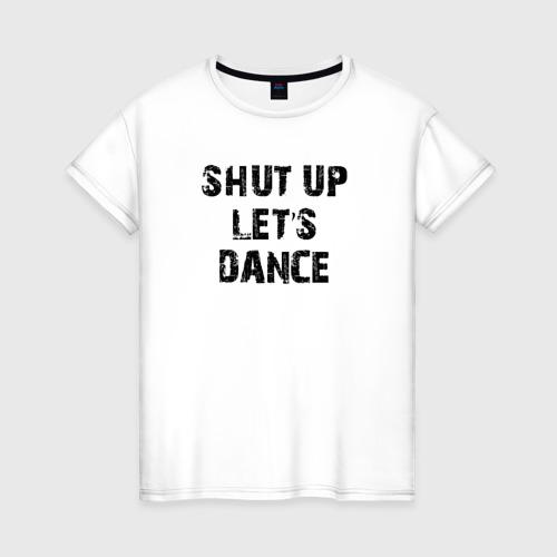 Женская футболка хлопок Заткнись и танцуй