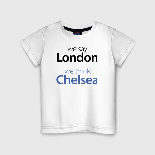 Детская футболка хлопок We say London we thihk Chelsea