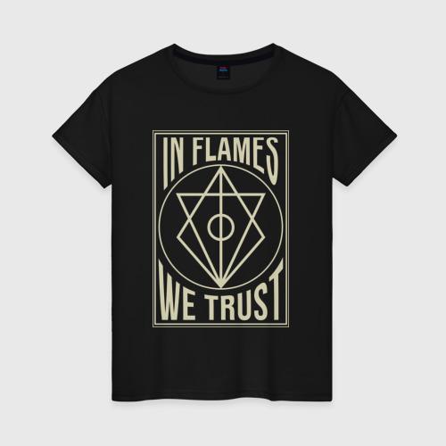 Женская футболка хлопок In Flames We Trust