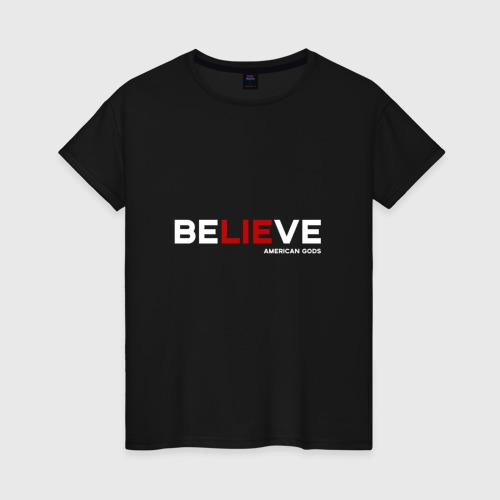 Женская футболка хлопок American Gods (Believe)