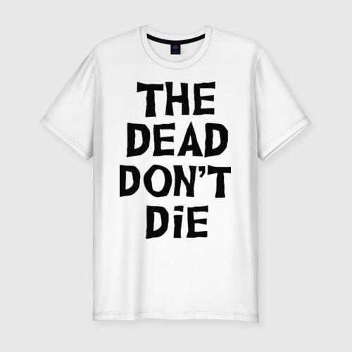 Мужская футболка премиум The dead don't die