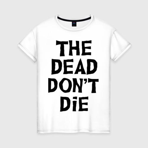 Женская футболка хлопок The dead don't die